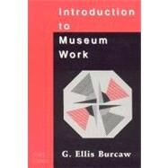 Introduction to Museum Work,Burcaw, G. Ellis,9780761989264