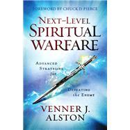 Next-level Spiritual Warfare by Alston, Venner J.; Pierce, Chuck D., 9780800799281