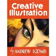 Creative Illustrations : The Art of William Andrew Loomis by LOOMIS, ANDREW, 9781845769284