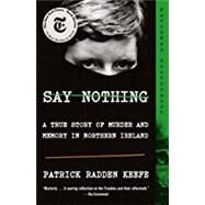 Say Nothing A True Story of...,Keefe, Patrick Radden,9780307279286