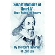 Secret Memoirs of Henri Iv.,...,Court Historian of Louis XIV,9781410209290