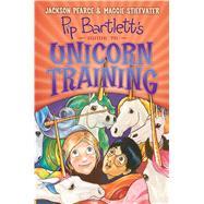 Pip Bartlett's Guide to Unicorn Training (Pip Bartlett #2) by Stiefvater, Maggie; Pearce, Jackson, 9780545709293