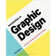 Introduction to Graphic Design A Guide to Thinking, Process & Style by Sherin, Aaris, 9781472589293