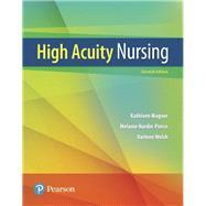 High-Acuity Nursing, 7th Edition by Kathleen Dorman Wagner RN MSN CS and Melanie Hardin-Pierce, 9780134459295