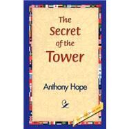 The Secret of the Tower by Hope, Anthony, 9781421829296