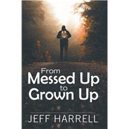 From Messed Up to Grown Up by Harrell, Jeff, 9781973659297