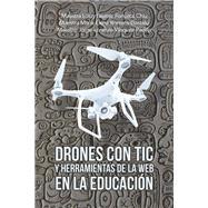 Drones Con Tic Y Herramientas De La Web En La Educación by Chiu, Lotzy Beatriz Fonseca; Gastelú, María Elena Romero; Padilla, Jorge Lorenzo Vásquez, 9781506529301