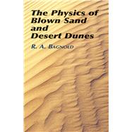 The Physics of Blown Sand and Desert Dunes by Bagnold, R. A., 9780486439310
