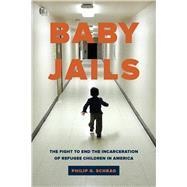 Baby Jails by Schrag, Philip G., 9780520299313