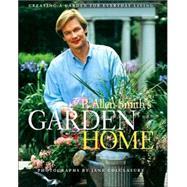 P. Allen Smith's Garden Home : Creating a Garden for Everyday Living by SMITH, P. ALLEN, 9780609609323
