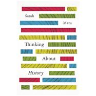 Thinking About History,Maza, Sarah,9780226109336