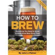 How To Brew Everything You...,Palmer, John J.,9781938469350