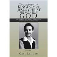 The Truth of the Kingdom of Jesus Christ the Only True God by Lehman, Carl, 9781796079357
