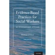 Evidence-Based Practices for Social Workers An Interdisciplinary Approach by O'Hare, Thomas, 9780190059378