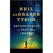 Astrophysics for People in a Hurry by deGrasse Tyson, Neil, 9780393609394