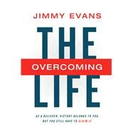 The Overcoming Life by Evans, Jimmy, 9781949399394