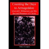 Counting the Days to Armageddon: The Jehovah's Witnesses and the Second Presence of Christ by Crompton, Robert, 9780227679395
