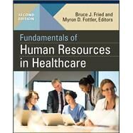 Fundamentals of Human Resources in Healthcare by Fried, Bruce J., 9781567939408