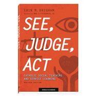 See, Judge, Act: Catholic...,Brigham, Erin M.,9781599829432