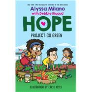 Project Go Green (Alyssa Milano's Hope #4) by Milano, Alyssa; Rigaud, Debbie; Keyes, Eric S., 9781338329438