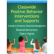 Classwide Positive Behavior...,Simonsen, Brandi; Myers, Diane,9781462519439