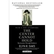 The Center Cannot Hold My...,Saks, Elyn R.,9781401309442