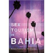 Sex Tourism in Bahia,Williams, Erica Lorraine,9780252079443