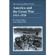 America and the Great War 1914 - 1920 by James, D. Clayton; Wells, Anne Sharp, 9780882959443