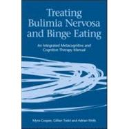 Treating Bulimia Nervosa and Binge Eating: An Integrated Metacognitive and Cognitive Therapy Manual by Cooper; Myra, 9781583919453