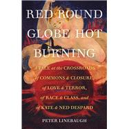 Red Round Globe Hot Burning by Linebaugh, Peter; Lloyd, David, 9780520299467
