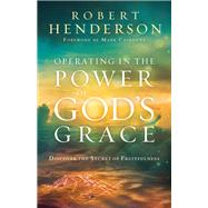 Operating in the Power of God's Grace by Henderson, Robert; Chironna, Mark, 9780800799489