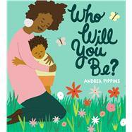 Who Will You Be?,Pippins, Andrea,9781984849489