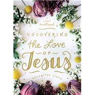 Uncovering the Love of Jesus by Ciuciu, Asheritah, 9780802419491