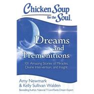 Chicken Soup for the Soul: Dreams & Premonitions 101 Amazing Stories of Miracles, Divine Intervention, and Insight by Newmark, Amy, 9781611599503