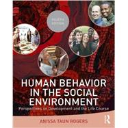 Human Behavior in the Social Environment: Perspectives on Development and the Life Course by Rogers; Anissa, 9781138819511