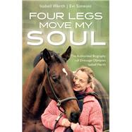 Four Legs Move My Soul by Werth, Isabell; Simeoni, Evi; Rindermann, Lena, 9781570769566