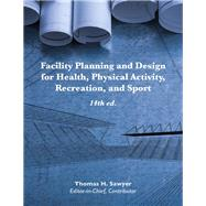 Facility Planning and Design for Health, Physical Activity, Recreation, and Sport by Thomas H. Sawyer, 9781571679574