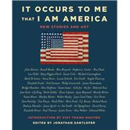 It Occurs to Me That I Am America New Stories and Art by Russo, Richard; Oates, Joyce Carol; Gaiman, Neil; Child, Lee; Clark, Mary Higgins; Santlofer, Jonathan; Nguyen, Viet Thanh, 9781501179600