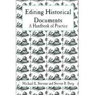 Editing Historical Documents A Handbook of Practice by Stevens, Michael E.; Burg, Steven B., 9780761989608
