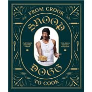 From Crook to Cook: Platinum...,Dogg, Snoop; Ford, Ryan,9781452179612