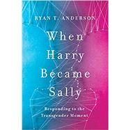 When Harry Became Sally,Anderson, Ryan T.,9781594039614