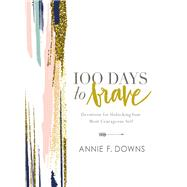 100 Days to Brave by Downs, Annie F., 9780310089629