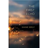 The First Echo by Seely, Shane, 9780807169636
