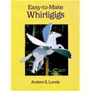 Easy-To-Make Whirligigs by Lunde, Anders S., 9780486289656