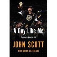 A Guy Like Me by Scott, John; Cazeneuve, Brian (CON), 9781501159657