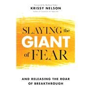Slaying the Giant of Fear by Nelson, Krissy, 9780800799663