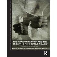 The War on Terror and the Growth of Executive Power? by John E Owens, 9780203849668