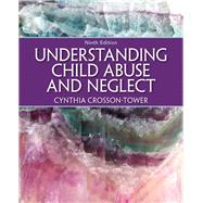 Understanding Child Abuse and...,Crosson-Tower, Cynthia,9780205399697