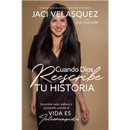 Cuando Dios reescribe tu historia/ When God Rescripts Your Life by Velasquez, Jaci; Carr, Julie Lyles (CON), 9781404109698