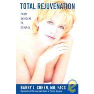 Total Rejuvenation : From...,Cohen, Barry J., M.D.,9780974899701
